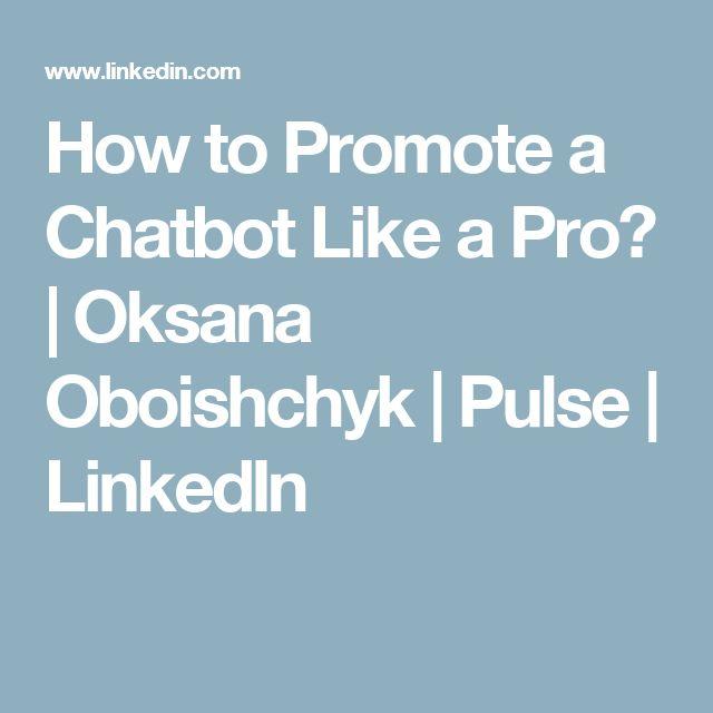 How to Promote a Chatbot Like a Pro?   Oksana Oboishchyk   Pulse   LinkedIn