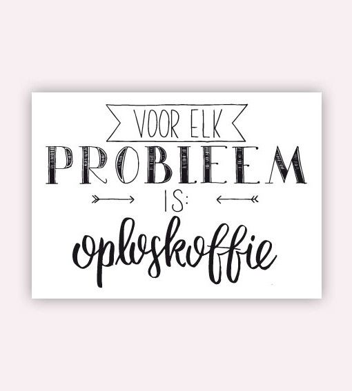 Voor elk probleem is oploskoffie. #postcard #postkaart #probleem #handlettering