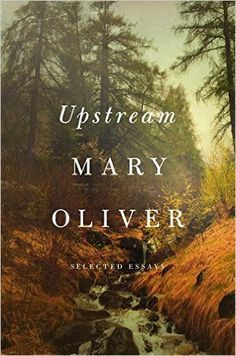 Upstream: Selected Essays: Mary Oliver: 9781594206702