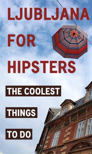 Ljubljana for Hipsters: The Coolest Things To Do #TasteLjubljana