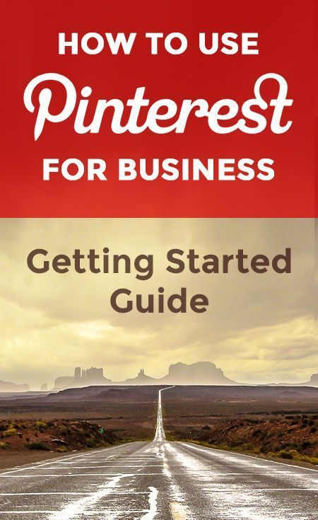 "How to Use Pinterest for Business: ""Getting Started"" Guide for Beginners"