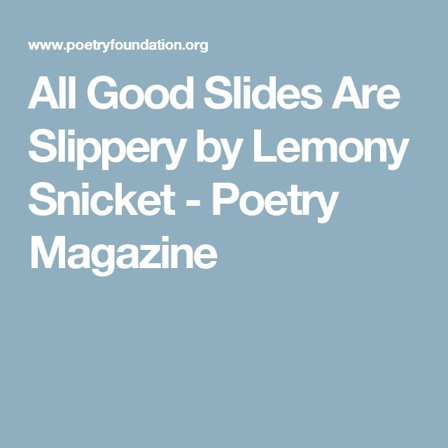 All Good Slides Are Slippery by Lemony Snicket - Poetry Magazine