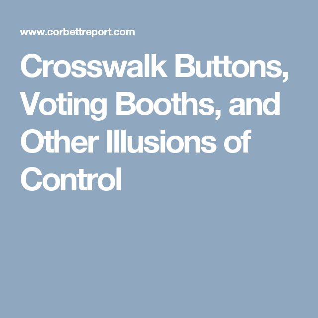 Crosswalk Buttons, Voting Booths, and Other Illusions of Control