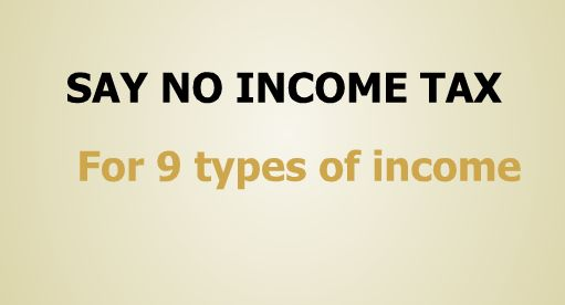 9 types of incomes that don't attract any income tax  Here are nine incomes you need not pay tax on……  Agricultural income: India is primarily an agrarian economy. To boost the agricultural sector as a whole, the Indian Income Tax ...