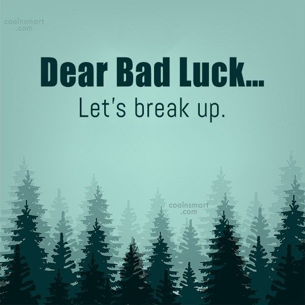 Funny Quote: Dear Bad Luck…Let's break up.