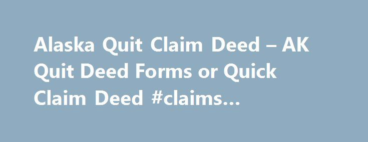 Alaska Quit Claim Deed u2013 AK Quit Deed Forms or Quick Claim Deed - quick claim deed form