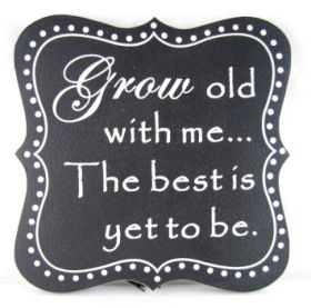 Grow old with me wall plaque Heaven Sends - Another Gorgeous Day