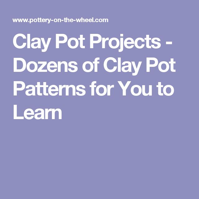 Clay Pot Projects - Dozens of Clay Pot Patterns for You to Learn
