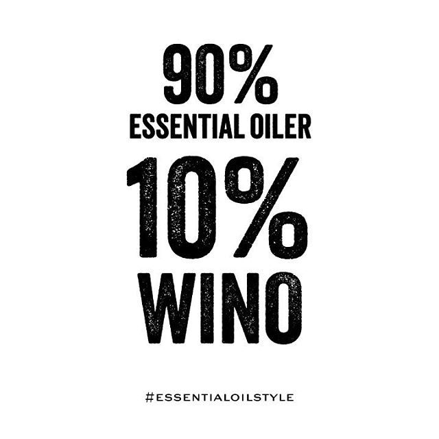Essential Oil Funny | Essential Oil Quotes | doTERRA jokes | Young Living funny | Essential Oil Memes | Essential Oil Sayings | Essential Oil humor | Essential Oil LOL | Essential Oil Truths | Essential Oil Hilarious | 90% essential oiler 10% WINO created by www.essentialoilstyle.com