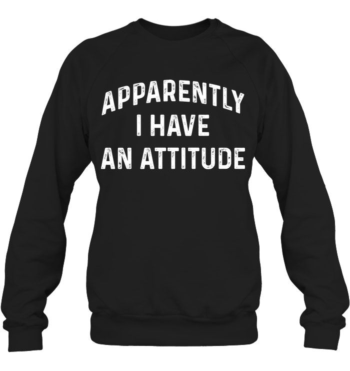 Apparently I Have An Attitude Funny Shirts Funny Mugs