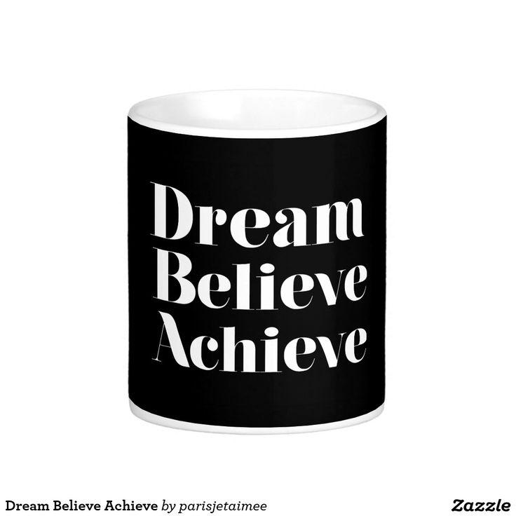 #dreambelieveachieve #motivational #dream #believe #achieve #mug Dream Believe Achieve Classic White Coffee Mug