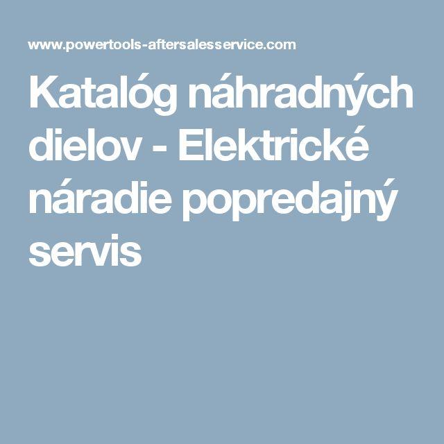 Katalóg náhradných dielov - Elektrické náradie popredajný servis