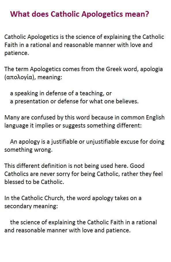 """What does Catholic Apologetic mean?  When Saint Justin Martyr wrote """"The Apology of Justin Martyr"""", he is giving his defence of the Catholic faith on a certain topic in the form of a talk or speech.  He wasn't apologising for being Catholic."""