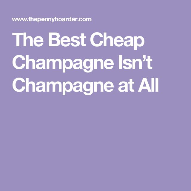 The Best Cheap Champagne Isn't Champagne at All