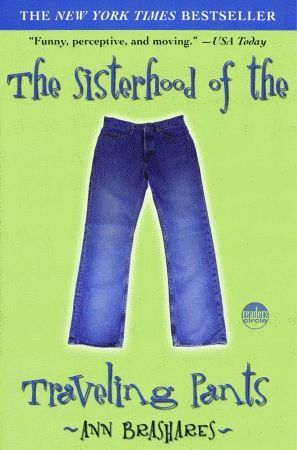 Sisterhood of the Traveling Pants by Ann Brashares http://upload.wikimedia.org/wikipedia/en/2/2f/Sisterhood_of_the_Traveling_Pants_book_cover.gif
