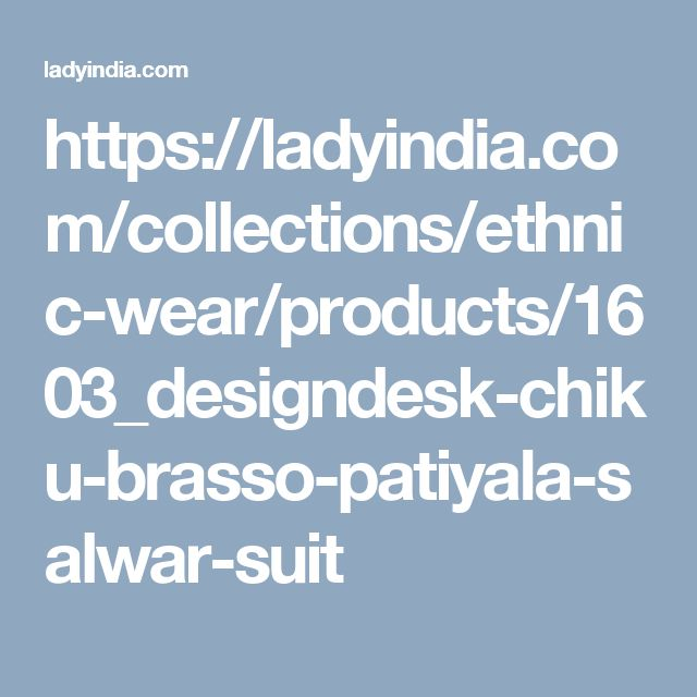 https://ladyindia.com/collections/ethnic-wear/products/1603_designdesk-chiku-brasso-patiyala-salwar-suit