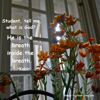 ...the breath inside the breath~~Kabir