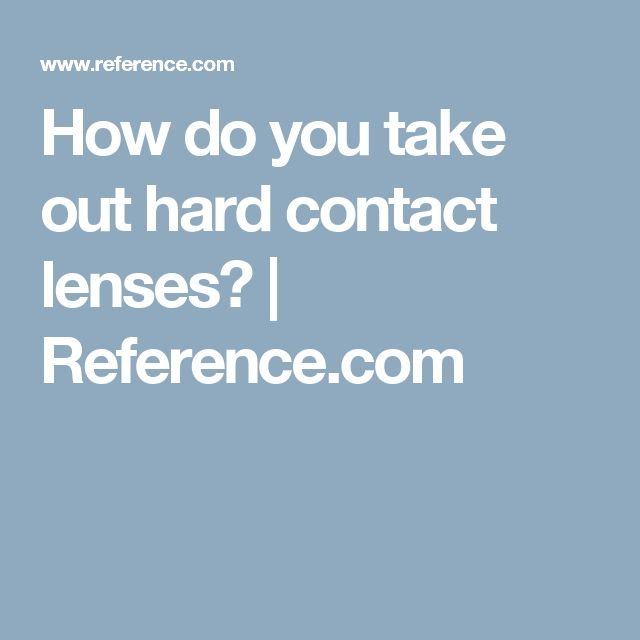 How do you take out hard contact lenses?   Reference.com