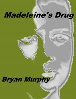 Madeleine's Drug, an ebook by Bryan Murphy at Smashwords