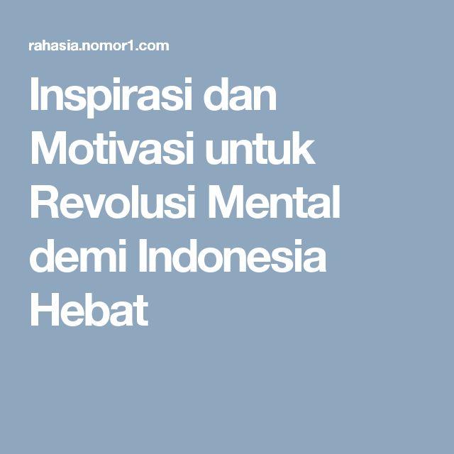 Inspirasi dan Motivasi untuk Revolusi Mental demi Indonesia Hebat