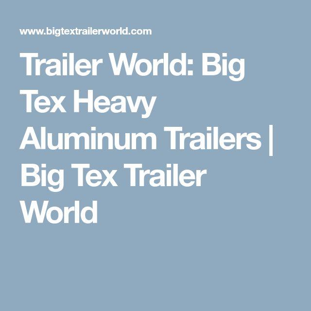 Trailer World: Big Tex Heavy Aluminum Trailers   Big Tex Trailer World