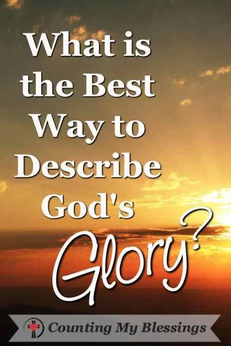 We talk about God's glory often but do you really know the best way to explain the glory of God? #BlessingBoggers #CountingMyBlessings