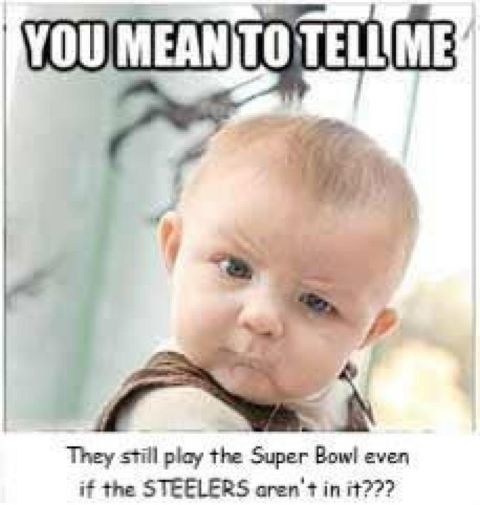 They still play the Super Bowl...if the Steelers aren't in it?