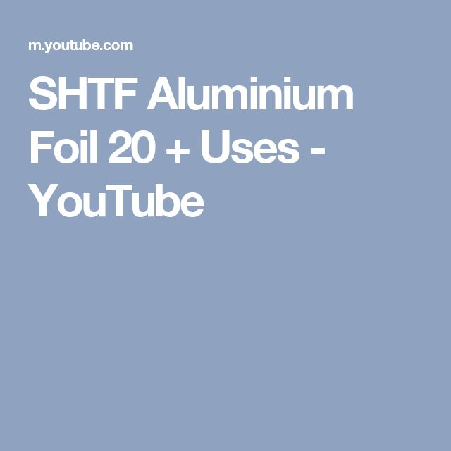SHTF Aluminium Foil 20 + Uses - YouTube