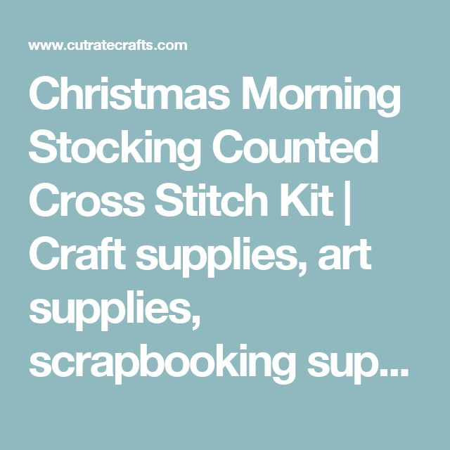 Christmas Morning Stocking Counted Cross Stitch Kit | Craft supplies, art supplies, scrapbooking supplies and sewing supplies at discount prices — CutRateCrafts.com