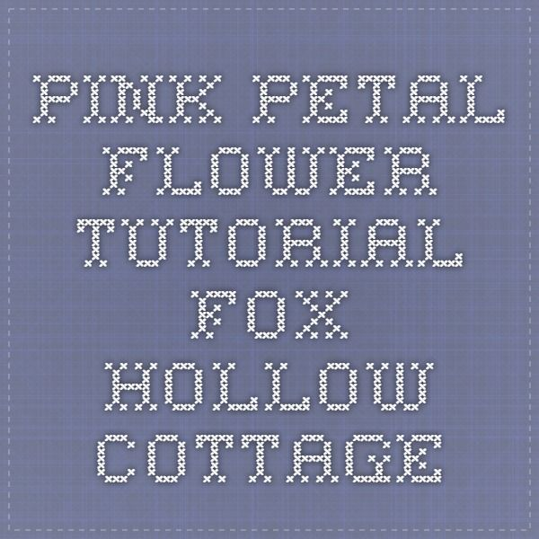 Pink Petal Flower Tutorial - Fox Hollow Cottage