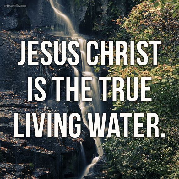 """Whoever believes in me, as the Scripture has said, streams of living water will flow from within him."" John 7:38"