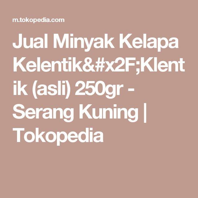 Jual Minyak Kelapa Kelentik/Klentik (asli) 250gr - Serang Kuning   Tokopedia