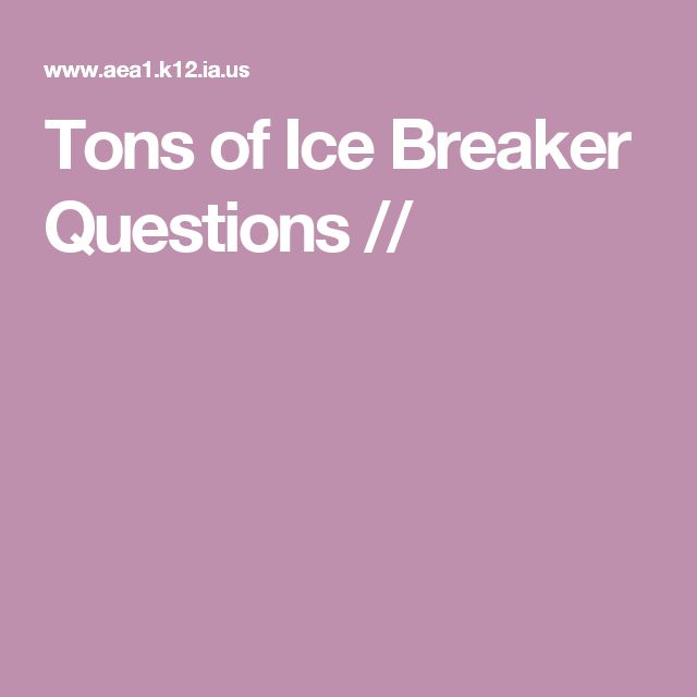 Tons of Ice Breaker Questions //