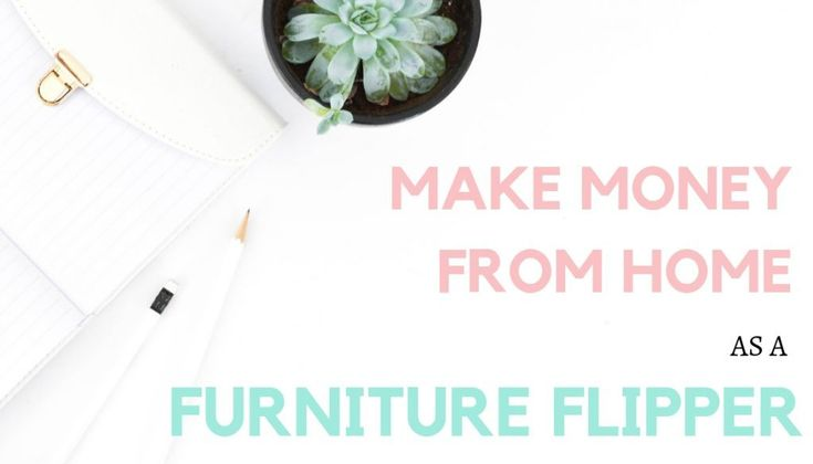 How to Make Money from Home Flipping Furniture – writing