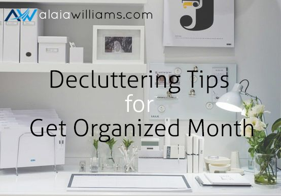Home Office Organizing Tips  http://www.alaiawilliams.com/decluttering-get-organized-month/