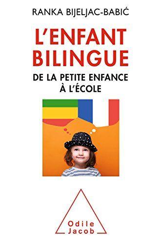 L' Enfant bilingue: De la petite enfance à l'école par [Bijeljac-Babic, Ranka]