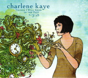 Things I Will Need in the Past: Charlene Kay's first full-length album #charlenekaye