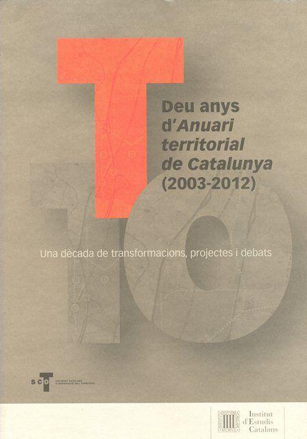 Deu anys d'Anuari Territorial de Catalunya (2003-2012) : una dècada de transformacions, projectes i debats