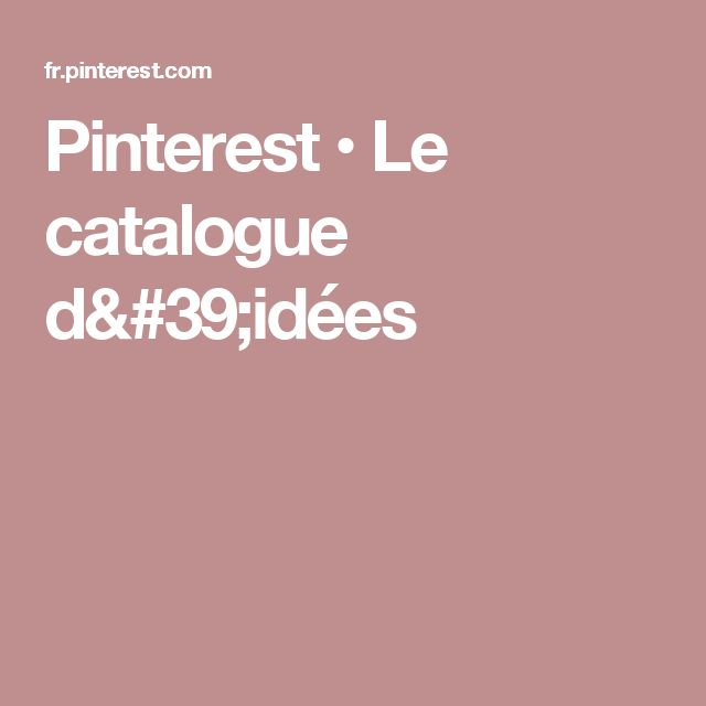 Pinterest • Le catalogue d'idées