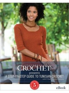 Interweave Crochet Presents A Step-By-Step Guide to Tunisian Crochet with 5 Staff Favorite Patterns (eBook) | InterweaveStore.com