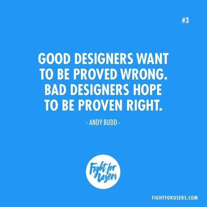 Good designers want to be proved wrong. Bad designers hope to be proven right.  Andy Budd #UX #UI #usability #userexperience #design #inspiration