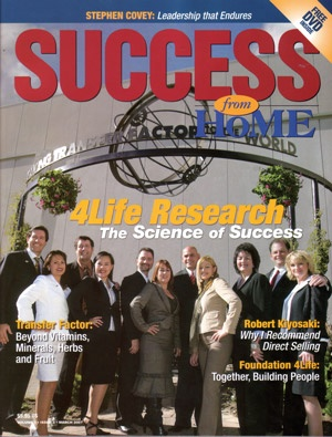 Success from Home Magazine Taking Transfer Factor to the World. 4Life was given the March 2007 edition and translated in spanish, for there success, scientific integrity, and global philanthropy through Foundation 4life.