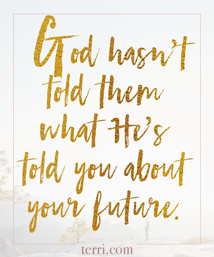 God hasn't told them what he's told you about your future. For more weekly podcast, motivational quotes and biblical, faith teachings as well as success tips, follow Terri Savelle Foy on Pinterest, Instagram, Facebook, Youtube or Twitter!