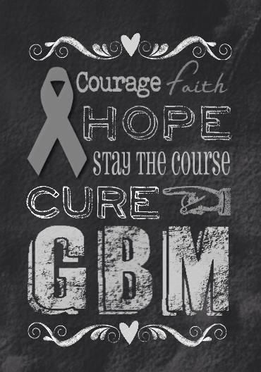 Courage, Hope, Stay the Course and Cure GBM!