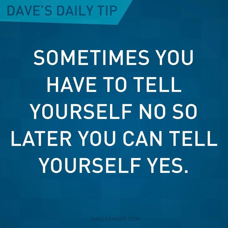 """Sometimes you have to tell yourself no so later you can tell yourself yes."" - Dave Ramsey"
