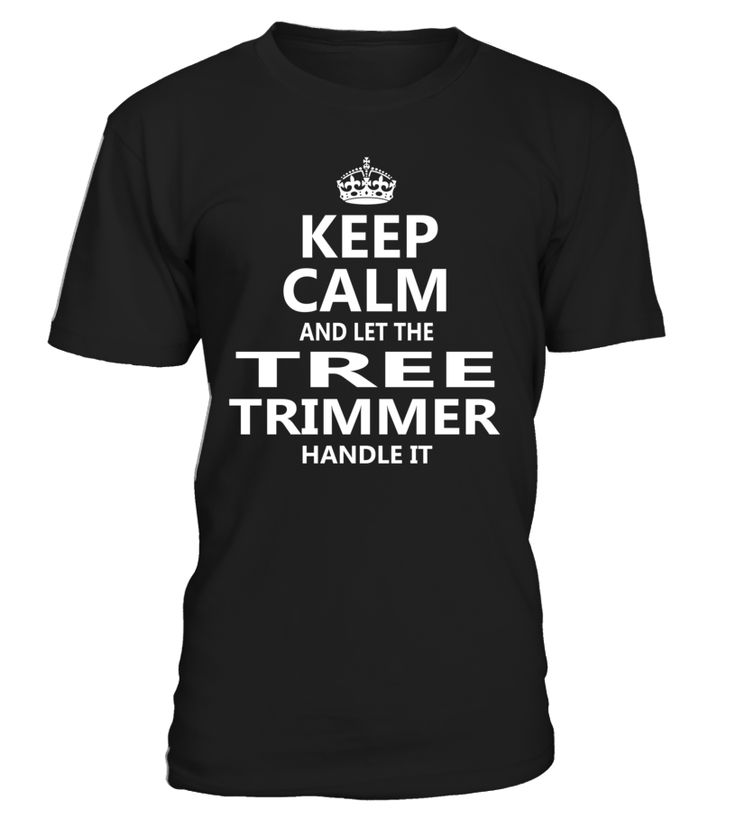 Keep Calm And Let The Tree Trimmer Handle It #TreeTrimmer