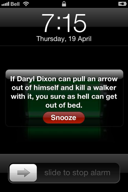 Alarm Clock Note - If Daryl Dixon can pull an arrow out of himself and kill a walker with it, you sure as hell can get out of bed.