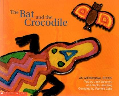 The Bat and the Crocodile : Aboriginal Dreaming Story [New Book]