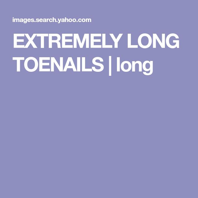 EXTREMELY LONG TOENAILS | long