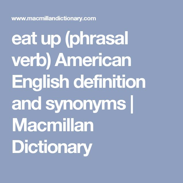 eat up (phrasal verb) American English definition and synonyms | Macmillan Dictionary